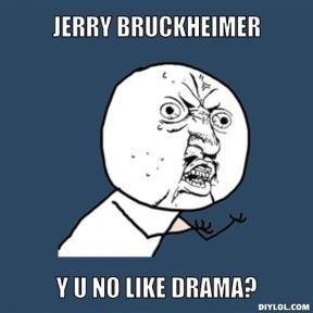 y-u-no-meme-generator-jerry-bruckheimer-y-u-no-like-drama-319c48